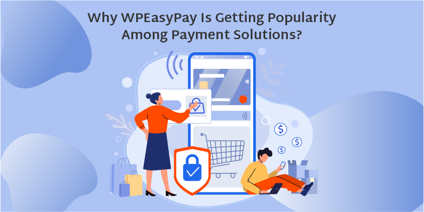 Why WPEasyPay is getting popularity among Payment Solutions-